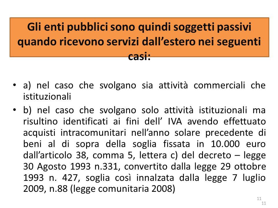 11 Gli enti pubblici sono quindi soggetti passivi quando ricevono servizi dallestero nei seguenti casi: a) nel caso che svolgano sia attività commerci