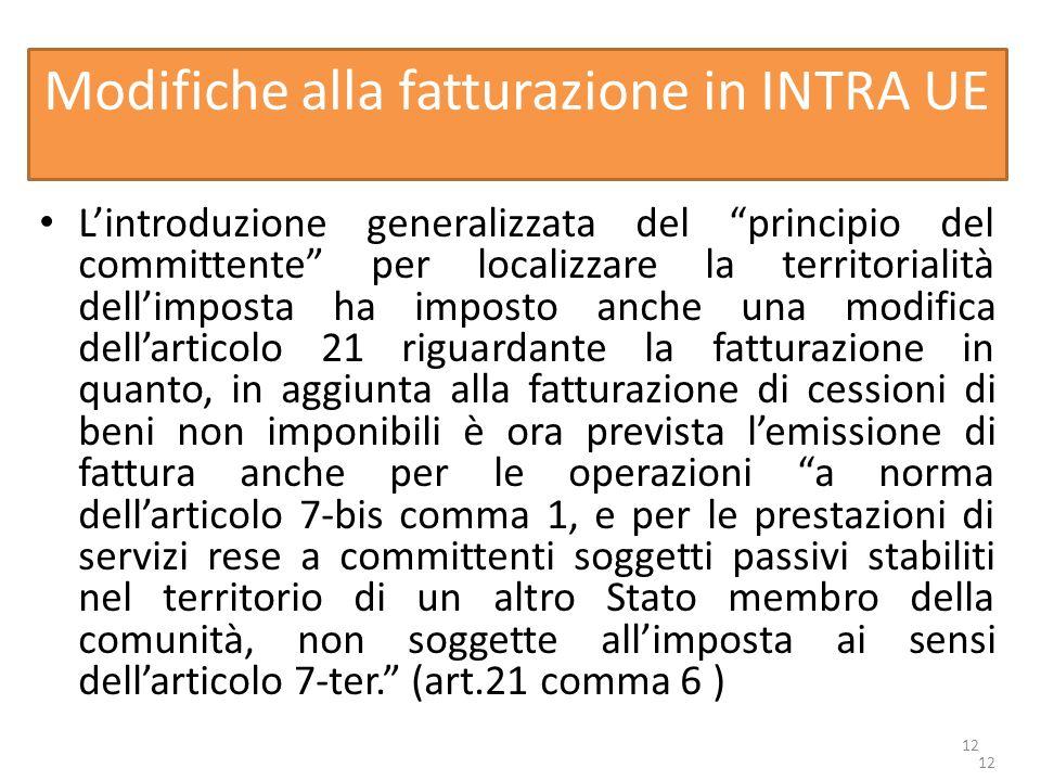 12 Modifiche alla fatturazione in INTRA UE Lintroduzione generalizzata del principio del committente per localizzare la territorialità dellimposta ha
