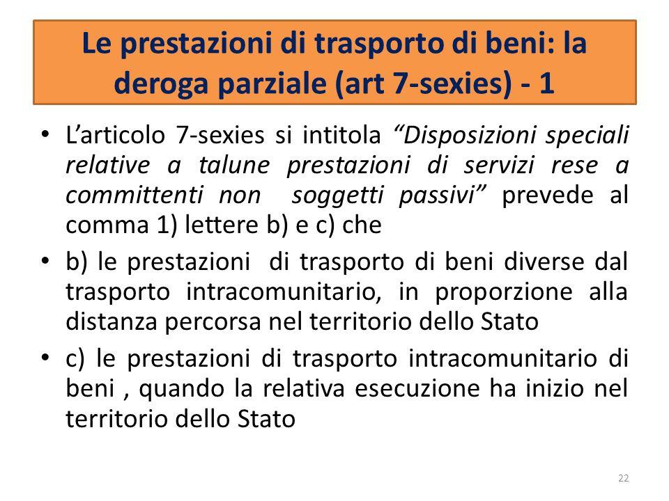 Le prestazioni di trasporto di beni: la deroga parziale (art 7-sexies) - 1 Larticolo 7-sexies si intitola Disposizioni speciali relative a talune pres