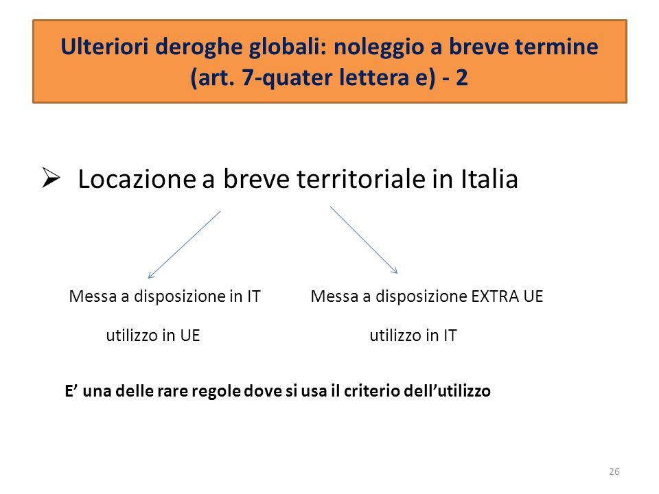 Ulteriori deroghe globali: noleggio a breve termine (art. 7-quater lettera e) - 2 Locazione a breve territoriale in Italia Messa a disposizione in IT
