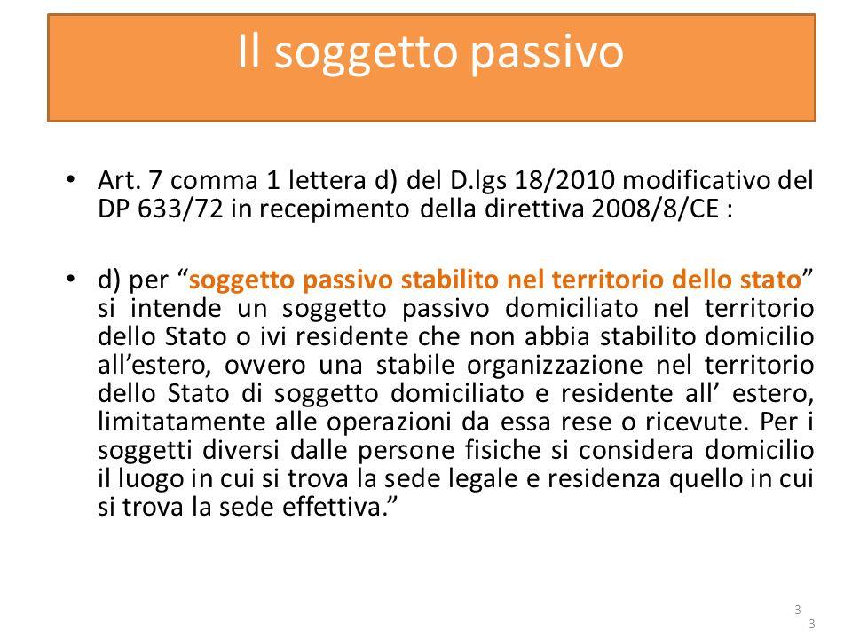3 Il soggetto passivo Art. 7 comma 1 lettera d) del D.lgs 18/2010 modificativo del DP 633/72 in recepimento della direttiva 2008/8/CE : d) per soggett