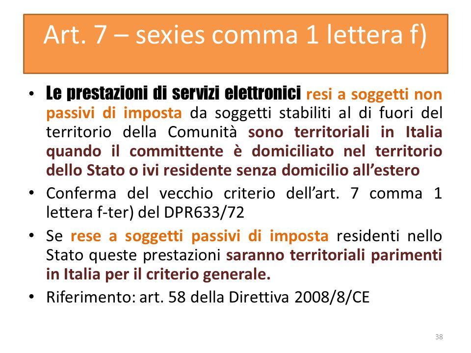 Art. 7 – sexies comma 1 lettera f) Le prestazioni di servizi elettronici resi a soggetti non passivi di imposta da soggetti stabiliti al di fuori del