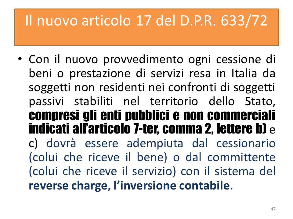 Il nuovo articolo 17 del D.P.R. 633/72 Con il nuovo provvedimento ogni cessione di beni o prestazione di servizi resa in Italia da soggetti non reside