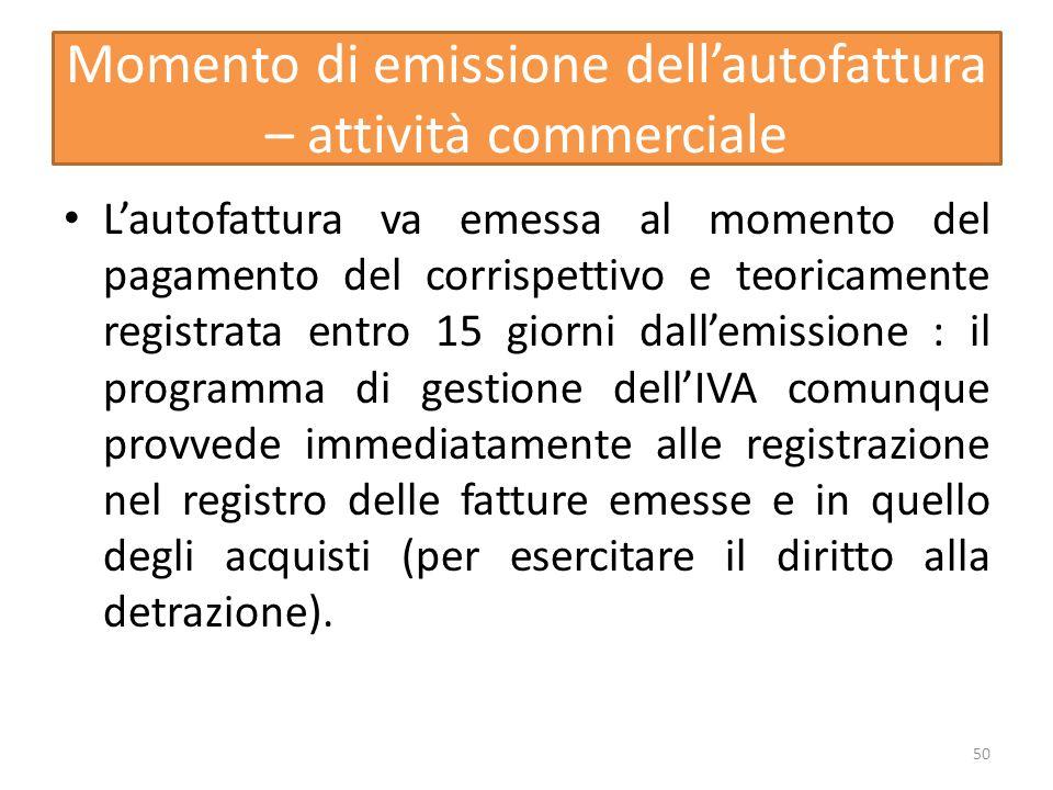 Momento di emissione dellautofattura – attività commerciale Lautofattura va emessa al momento del pagamento del corrispettivo e teoricamente registrat