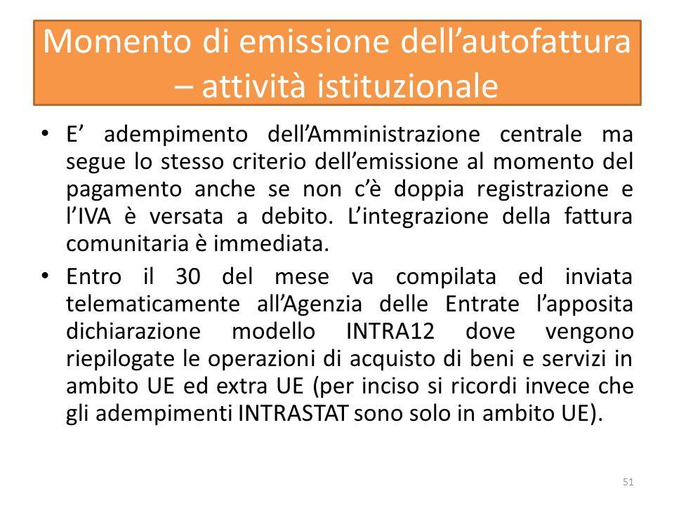 Momento di emissione dellautofattura – attività istituzionale E adempimento dellAmministrazione centrale ma segue lo stesso criterio dellemissione al