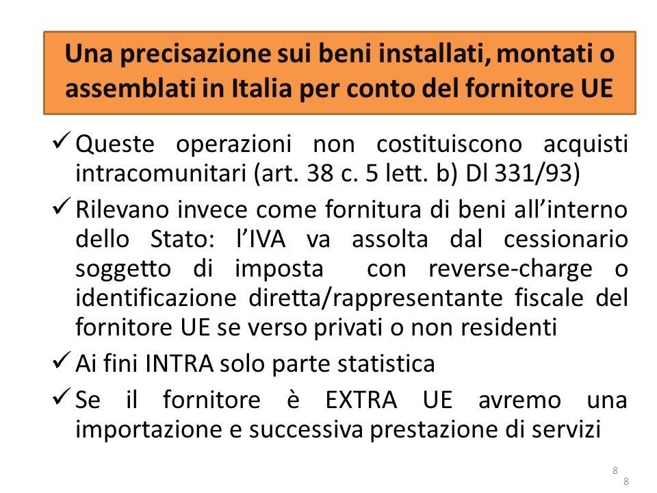 8 Una precisazione sui beni installati, montati o assemblati in Italia per conto del fornitore UE Queste operazioni non costituiscono acquisti intraco