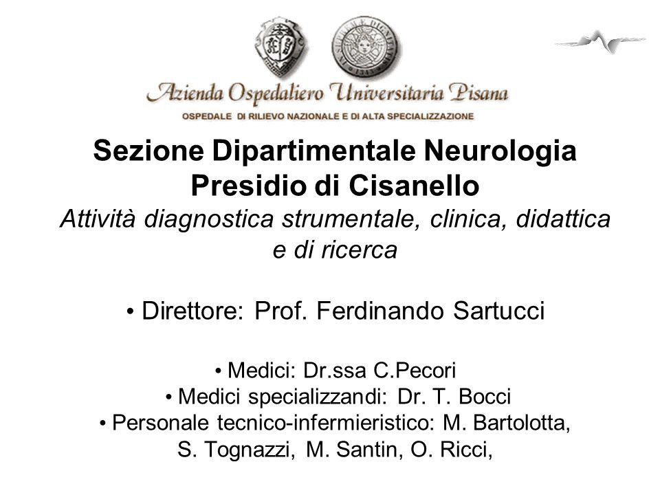 Sezione Dipartimentale Neurologia Presidio di Cisanello Attività diagnostica strumentale, clinica, didattica e di ricerca Direttore: Prof. Ferdinando