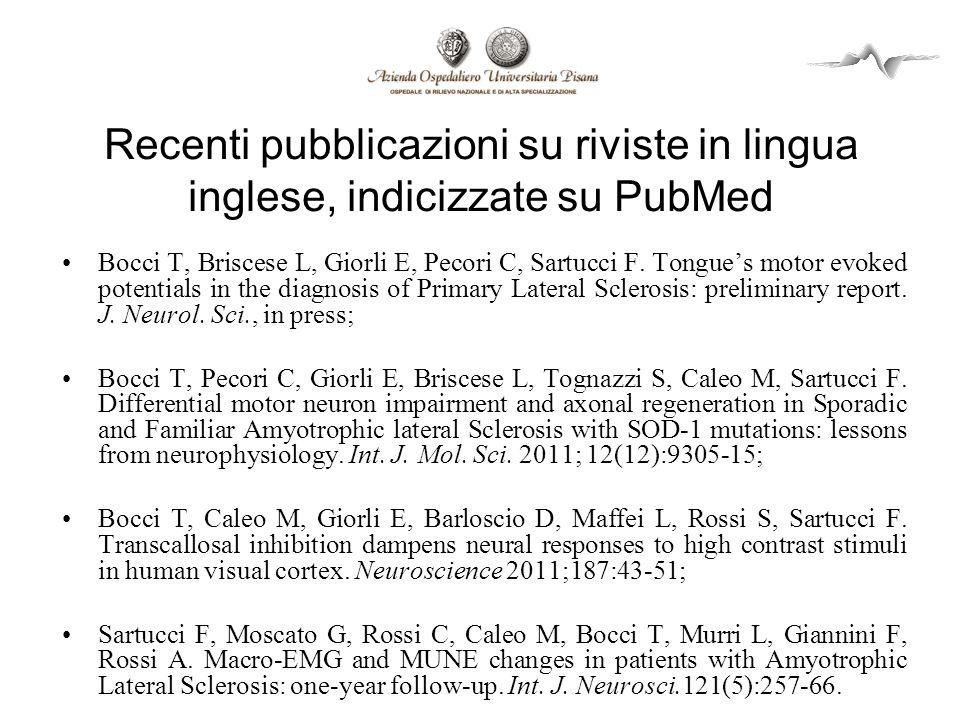 Recenti pubblicazioni su riviste in lingua inglese, indicizzate su PubMed Bocci T, Briscese L, Giorli E, Pecori C, Sartucci F. Tongues motor evoked po
