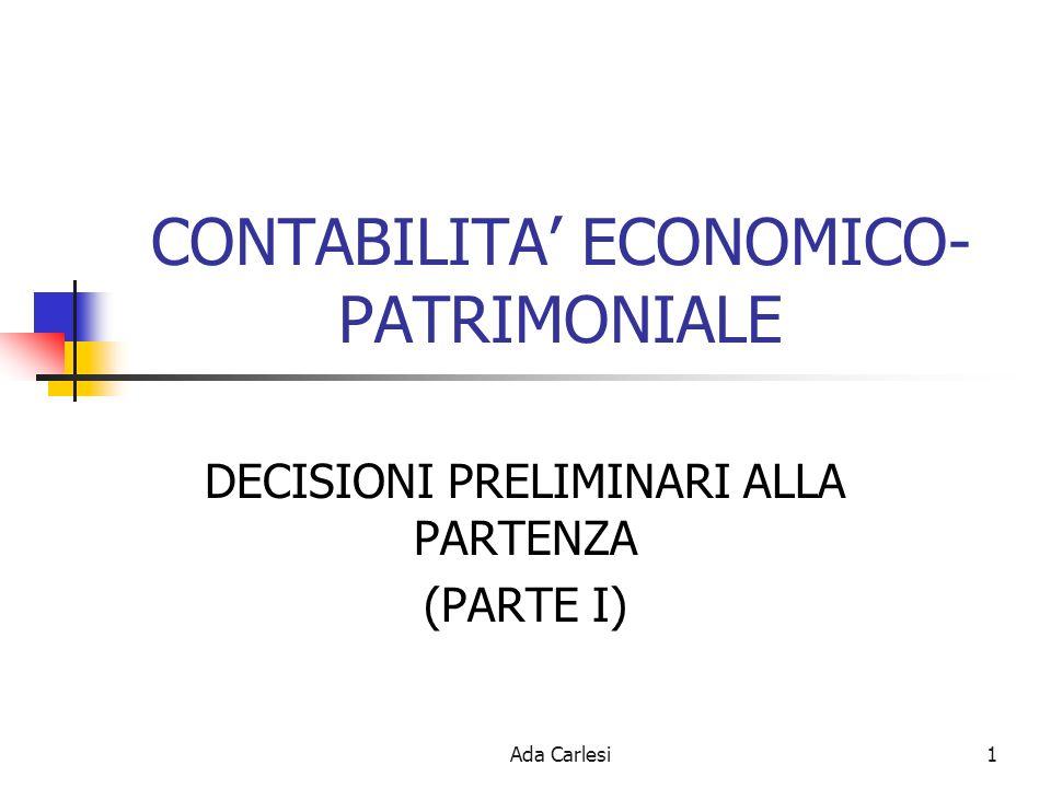 Ada Carlesi1 CONTABILITA ECONOMICO- PATRIMONIALE DECISIONI PRELIMINARI ALLA PARTENZA (PARTE I)