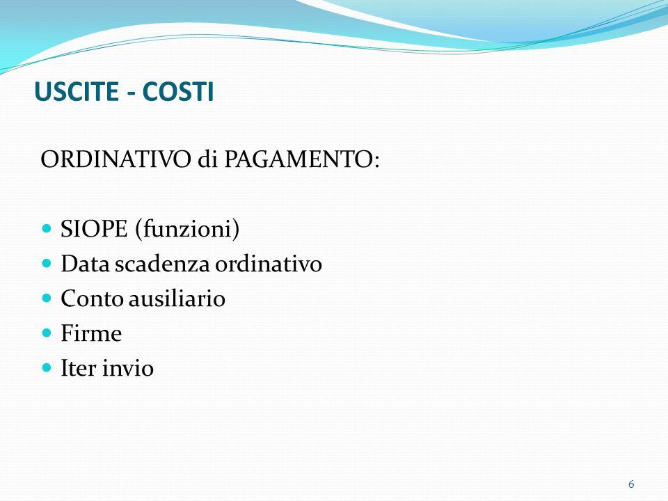 USCITE - COSTI ORDINATIVO di PAGAMENTO: SIOPE (funzioni) Data scadenza ordinativo Conto ausiliario Firme Iter invio 6