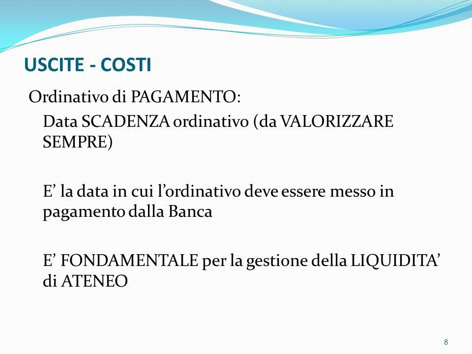 USCITE - COSTI Ordinativo di PAGAMENTO: Data SCADENZA ordinativo (da VALORIZZARE SEMPRE) E la data in cui lordinativo deve essere messo in pagamento d