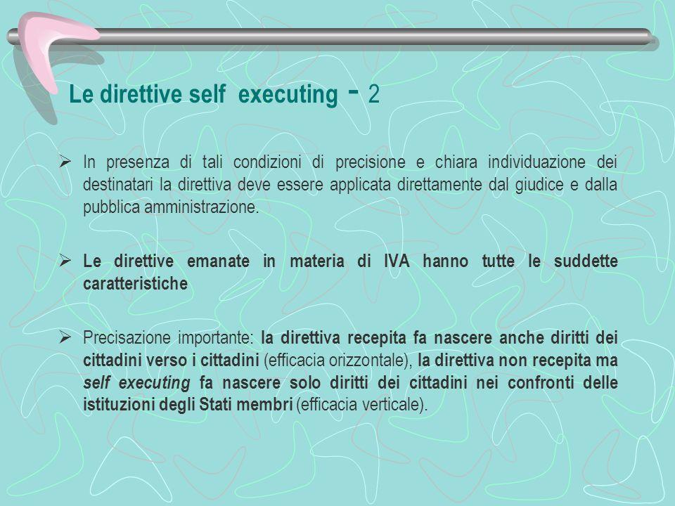 Le direttive self executing - 2 In presenza di tali condizioni di precisione e chiara individuazione dei destinatari la direttiva deve essere applicat