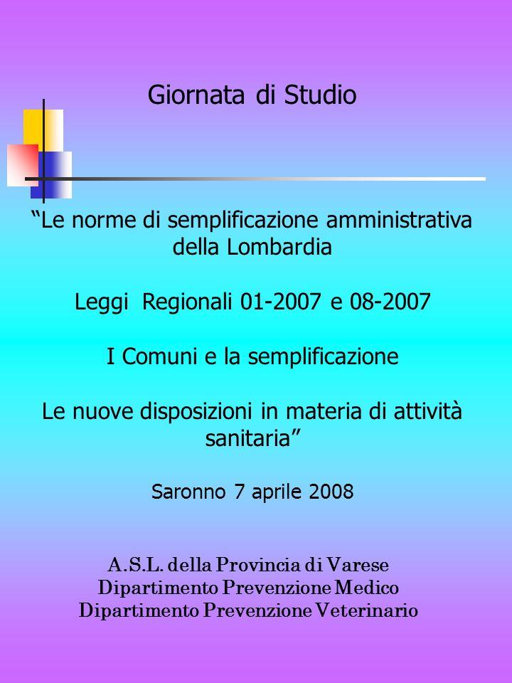 A.S.L. della Provincia di Varese Dipartimento Prevenzione Medico Dipartimento Prevenzione Veterinario Giornata di Studio Le norme di semplificazione a