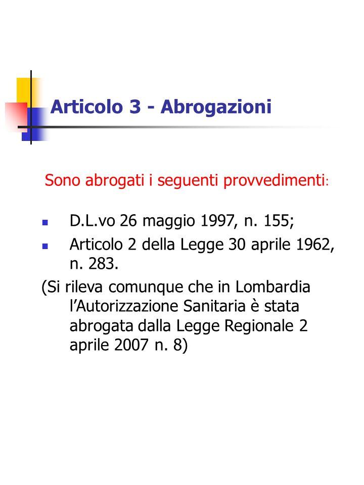 Articolo 3 - Abrogazioni Sono abrogati i seguenti provvedimenti : D.L.vo 26 maggio 1997, n. 155; Articolo 2 della Legge 30 aprile 1962, n. 283. (Si ri