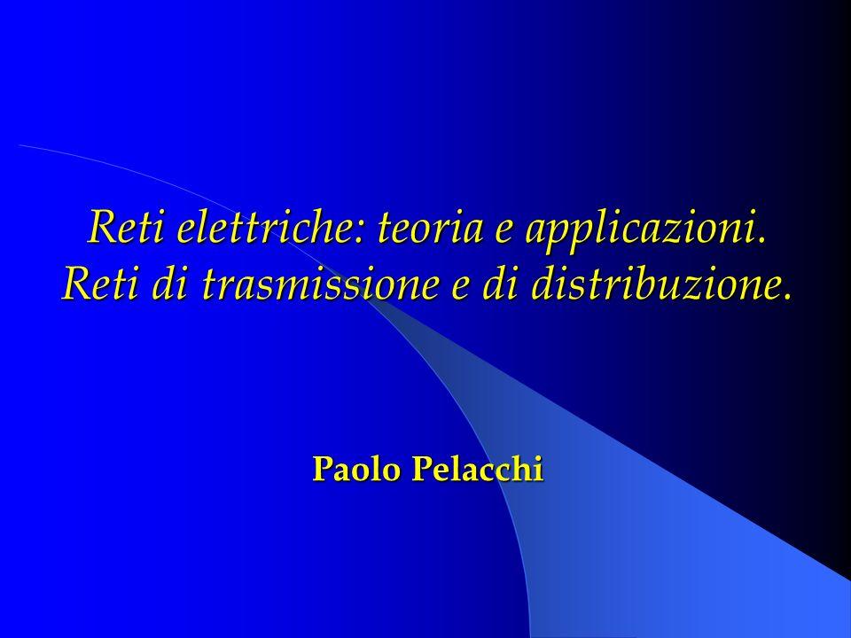 Reti elettriche: teoria e applicazioni. Reti di trasmissione e di distribuzione. Paolo Pelacchi