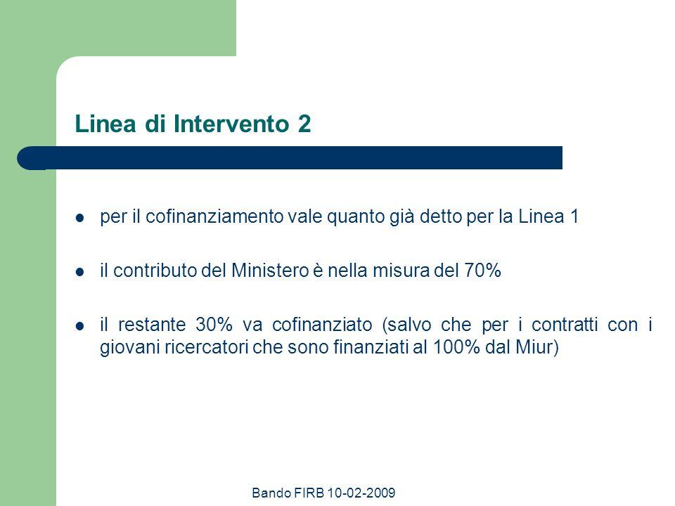 Bando FIRB 10-02-2009 Linea di Intervento 2 per il cofinanziamento vale quanto già detto per la Linea 1 il contributo del Ministero è nella misura del