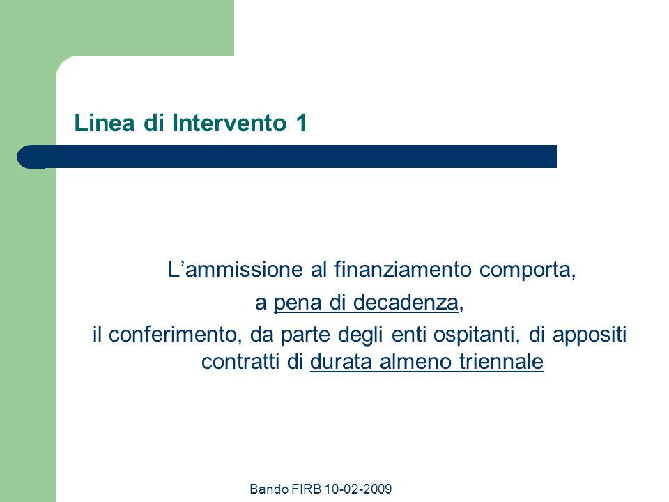 Bando FIRB 10-02-2009 Linea di Intervento 2 per il cofinanziamento vale quanto già detto per la Linea 1 il contributo del Ministero è nella misura del 70% il restante 30% va cofinanziato (salvo che per i contratti con i giovani ricercatori che sono finanziati al 100% dal Miur)