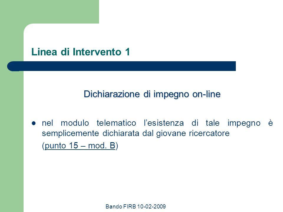 Bando FIRB 10-02-2009 Linea di Intervento 1 Dichiarazione di impegno on-line nel modulo telematico lesistenza di tale impegno è semplicemente dichiara