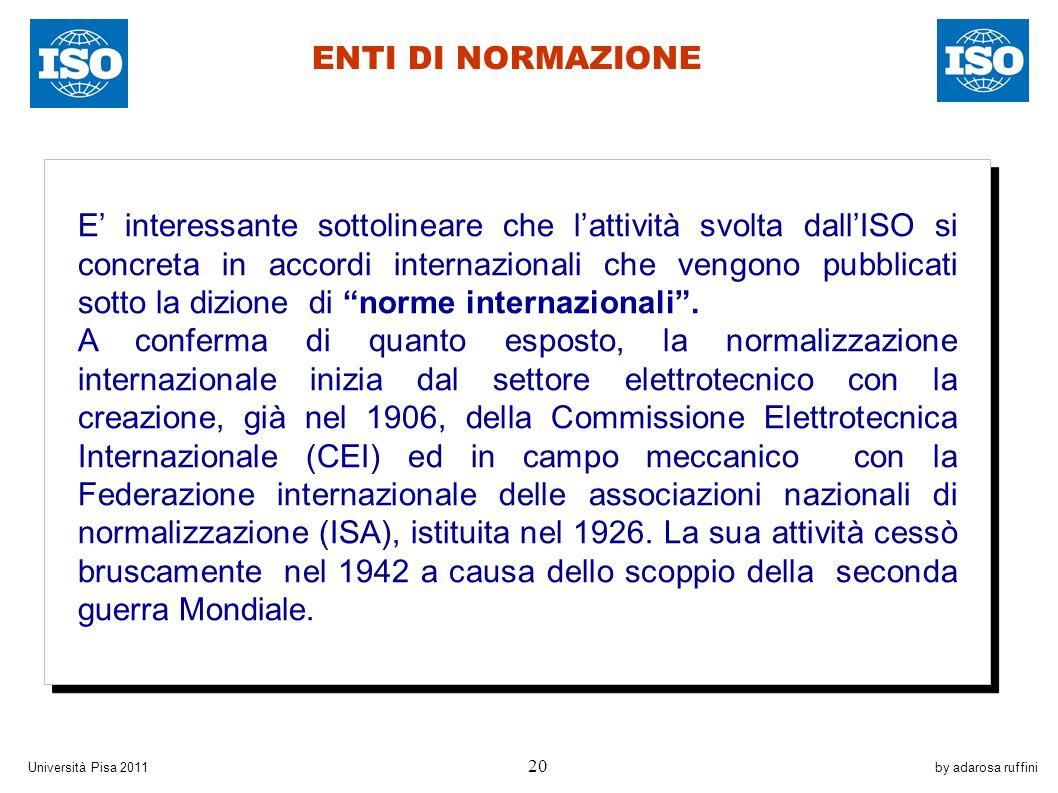 by adarosa ruffiniUniversità Pisa 2011 20 E interessante sottolineare che lattività svolta dallISO si concreta in accordi internazionali che vengono pubblicati sotto la dizione di norme internazionali.