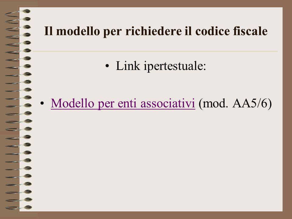 Il modello per richiedere il codice fiscale Link ipertestuale: Modello per enti associativi (mod. AA5/6)Modello per enti associativi