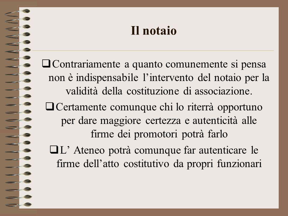 Il notaio Contrariamente a quanto comunemente si pensa non è indispensabile lintervento del notaio per la validità della costituzione di associazione.