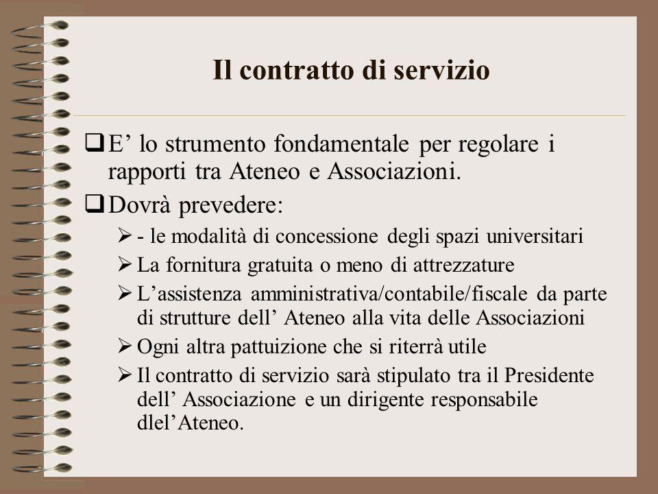 Il contratto di servizio E lo strumento fondamentale per regolare i rapporti tra Ateneo e Associazioni. Dovrà prevedere: - le modalità di concessione