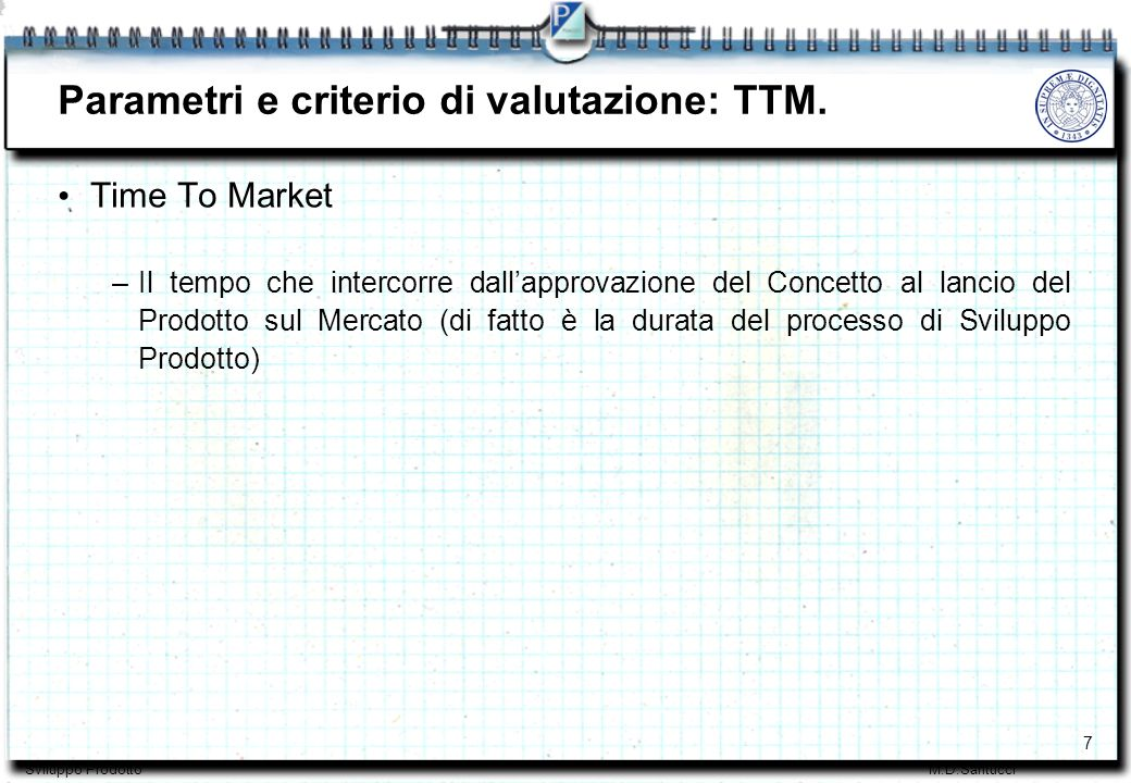 8 Sviluppo ProdottoM.D.Santucci Parametri e criterio di valutazione TTM.