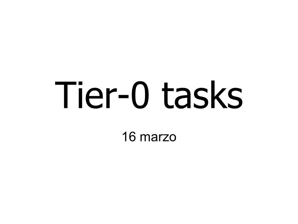 Tier-0 tasks 16 marzo