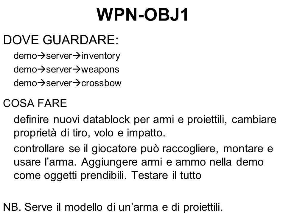 WPN-OBJ1 DOVE GUARDARE: demo server inventory demo server weapons demo server crossbow COSA FARE definire nuovi datablock per armi e proiettili, cambiare proprietà di tiro, volo e impatto.