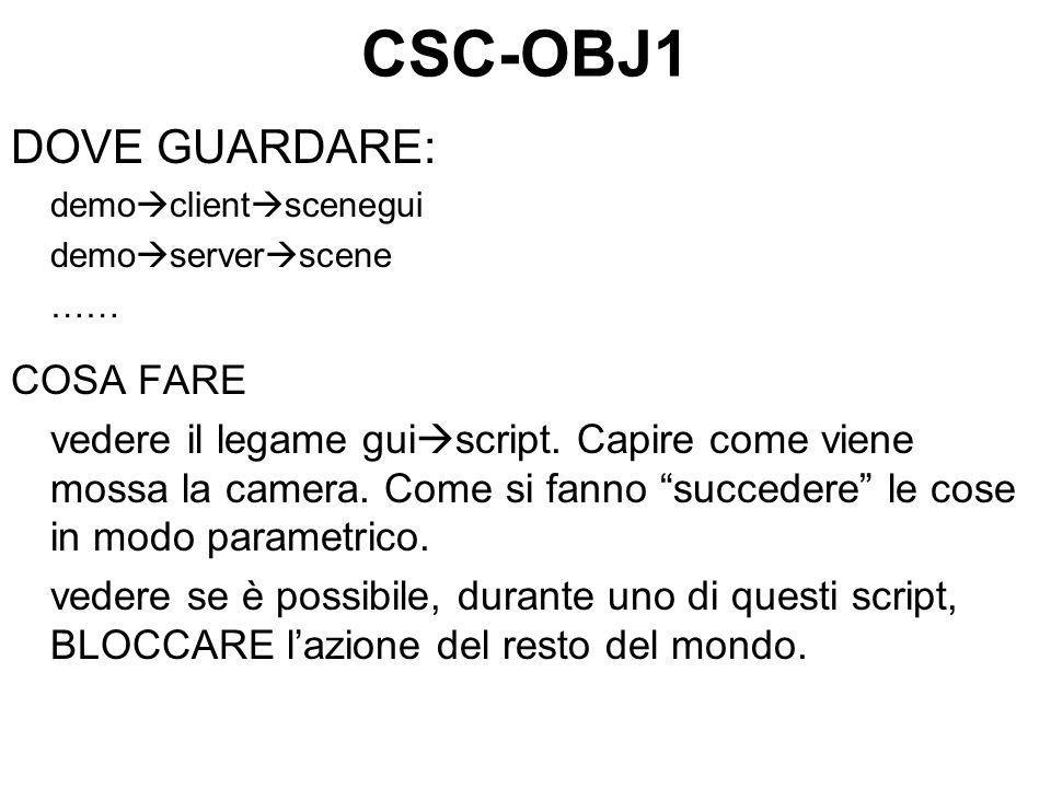 CSC-OBJ1 DOVE GUARDARE: demo client scenegui demo server scene …… COSA FARE vedere il legame gui script.