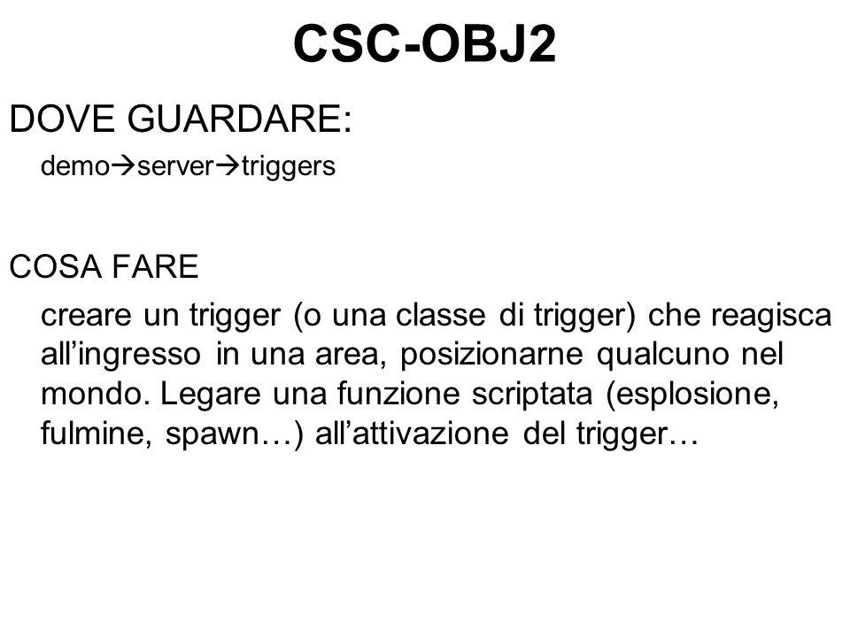 CSC-OBJ2 DOVE GUARDARE: demo server triggers COSA FARE creare un trigger (o una classe di trigger) che reagisca allingresso in una area, posizionarne qualcuno nel mondo.