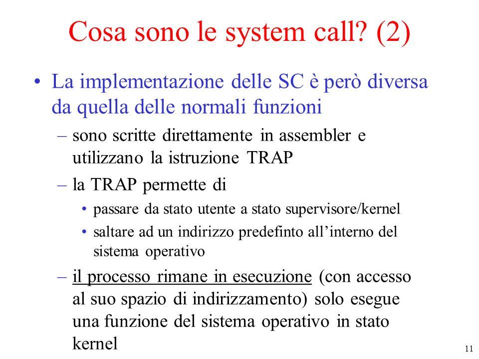 11 Cosa sono le system call? (2) La implementazione delle SC è però diversa da quella delle normali funzioni –sono scritte direttamente in assembler e