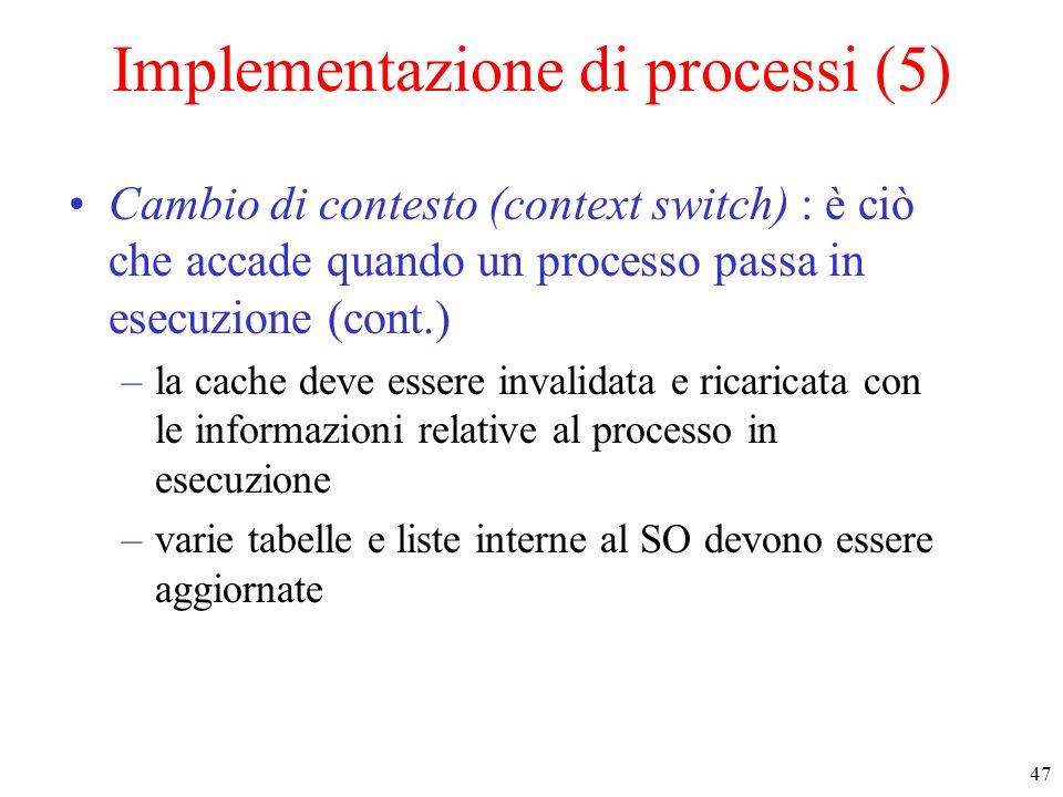 47 Implementazione di processi (5) Cambio di contesto (context switch) : è ciò che accade quando un processo passa in esecuzione (cont.) –la cache dev