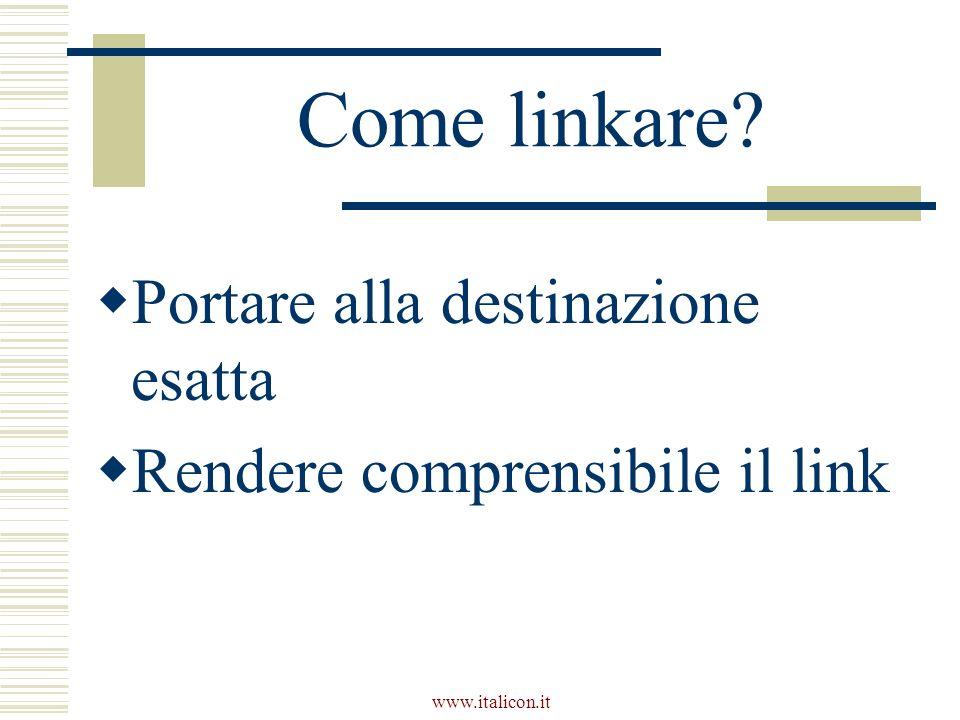 www.italicon.it Come linkare Portare alla destinazione esatta Rendere comprensibile il link