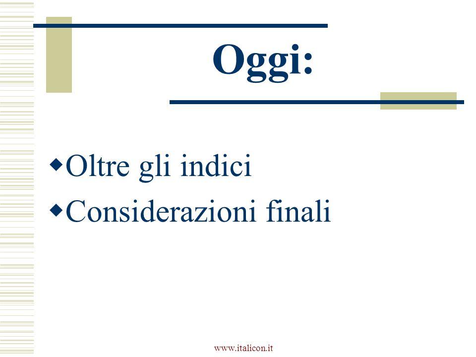 www.italicon.it Oggi: Oltre gli indici Considerazioni finali