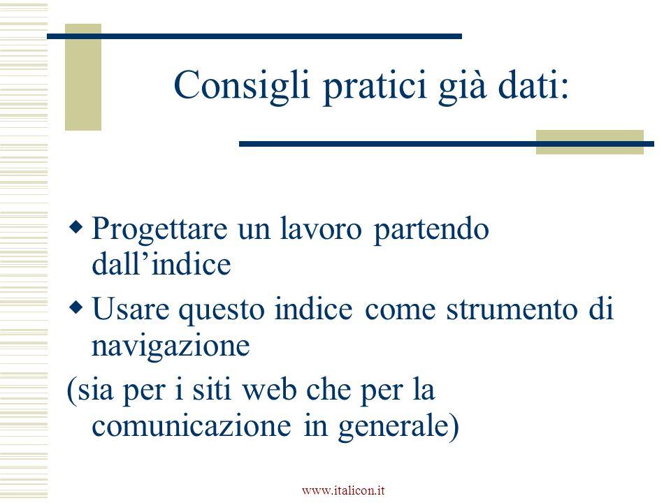 www.italicon.it Consigli pratici già dati: Progettare un lavoro partendo dallindice Usare questo indice come strumento di navigazione (sia per i siti web che per la comunicazione in generale)