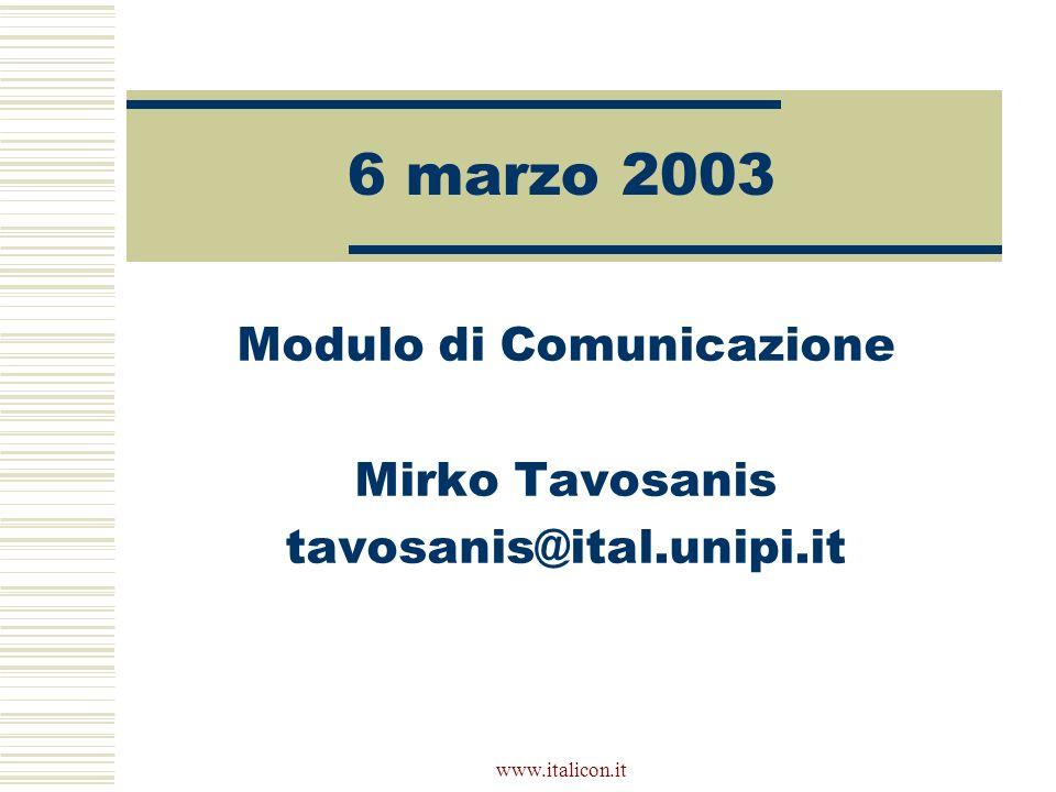 www.italicon.it 6 marzo 2003 Modulo di Comunicazione Mirko Tavosanis tavosanis@ital.unipi.it