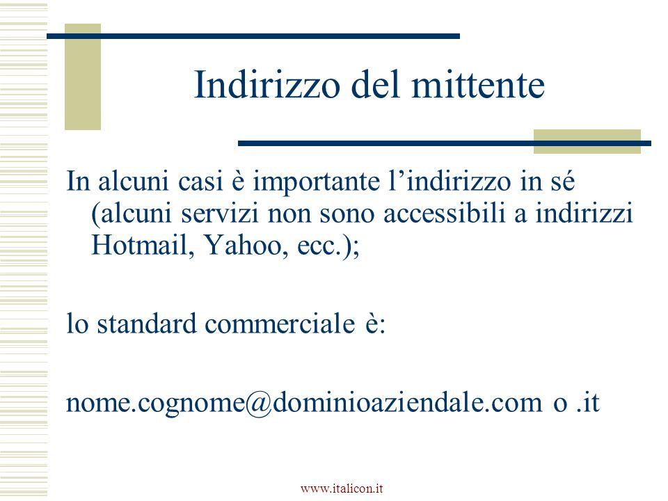 www.italicon.it Indirizzo del mittente In alcuni casi è importante lindirizzo in sé (alcuni servizi non sono accessibili a indirizzi Hotmail, Yahoo, e