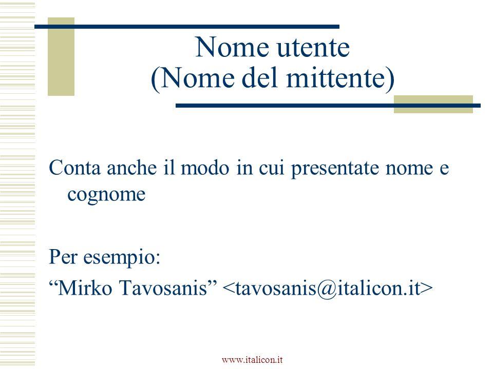 www.italicon.it Nome utente (Nome del mittente) Conta anche il modo in cui presentate nome e cognome Per esempio: Mirko Tavosanis