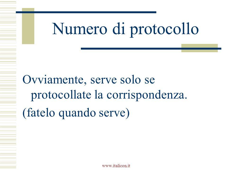 www.italicon.it Numero di protocollo Ovviamente, serve solo se protocollate la corrispondenza. (fatelo quando serve)