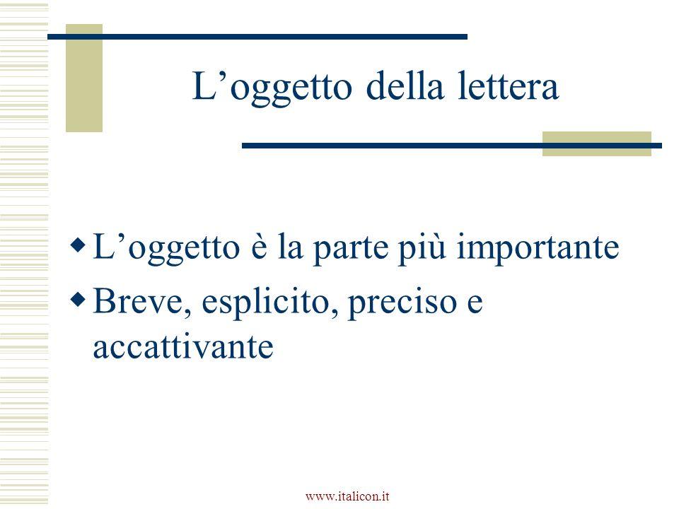 www.italicon.it Loggetto della lettera Loggetto è la parte più importante Breve, esplicito, preciso e accattivante