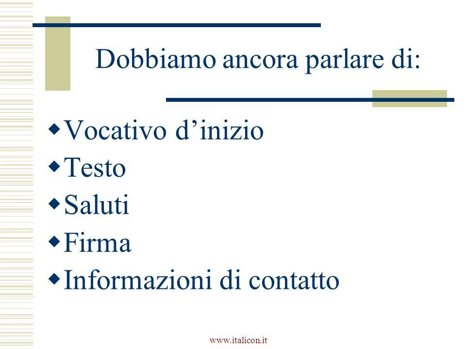 www.italicon.it Dobbiamo ancora parlare di: Vocativo dinizio Testo Saluti Firma Informazioni di contatto