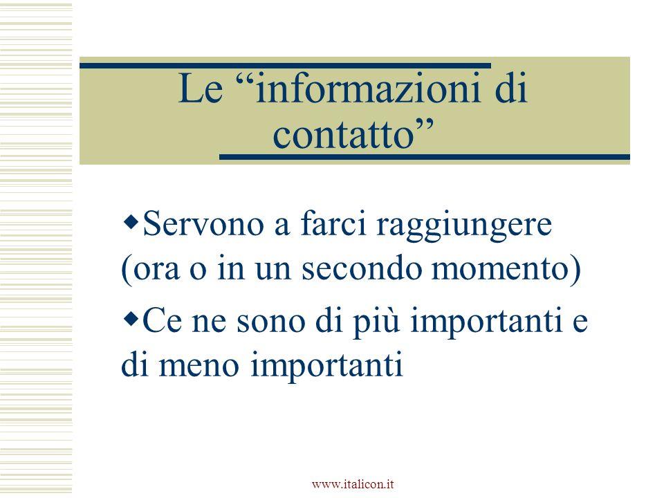 www.italicon.it Le informazioni di contatto Servono a farci raggiungere (ora o in un secondo momento) Ce ne sono di più importanti e di meno important