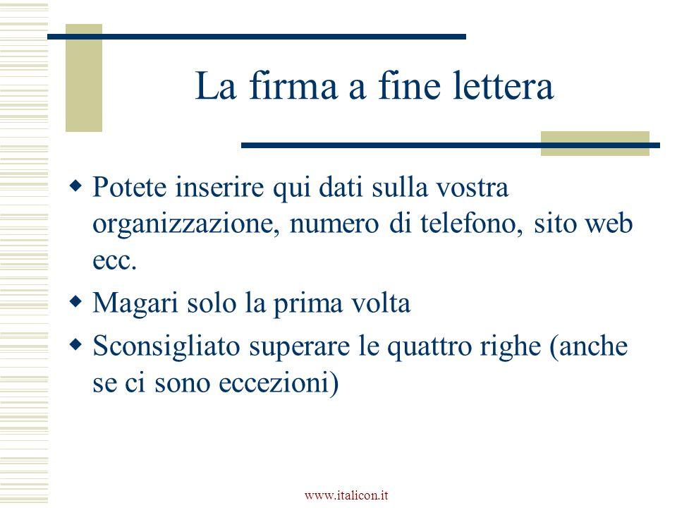 www.italicon.it La firma a fine lettera Potete inserire qui dati sulla vostra organizzazione, numero di telefono, sito web ecc. Magari solo la prima v