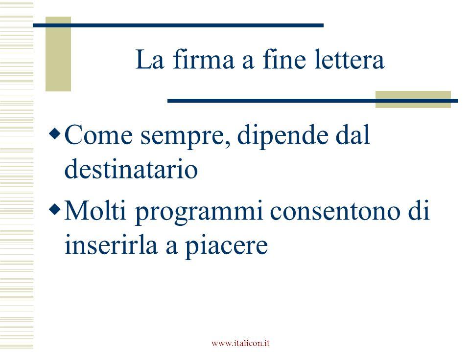 www.italicon.it La firma a fine lettera Come sempre, dipende dal destinatario Molti programmi consentono di inserirla a piacere