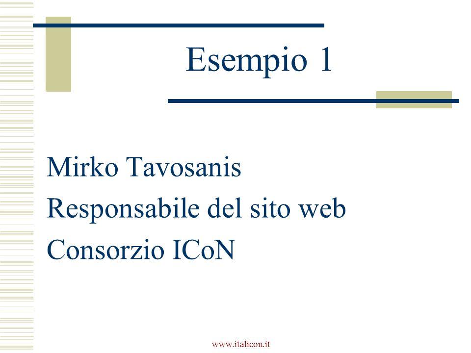 www.italicon.it Esempio 1 Mirko Tavosanis Responsabile del sito web Consorzio ICoN