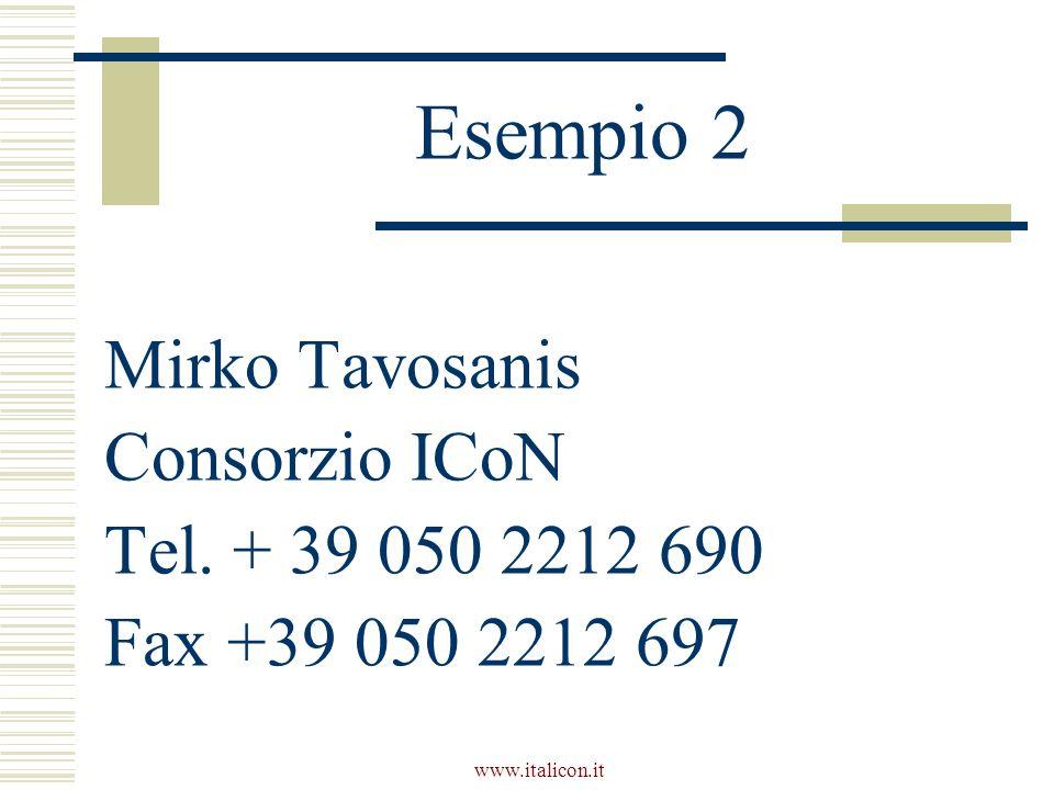 www.italicon.it Esempio 2 Mirko Tavosanis Consorzio ICoN Tel. + 39 050 2212 690 Fax +39 050 2212 697