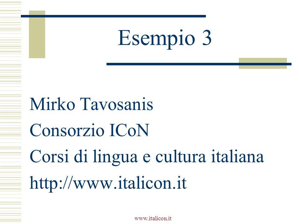www.italicon.it Esempio 3 Mirko Tavosanis Consorzio ICoN Corsi di lingua e cultura italiana http://www.italicon.it