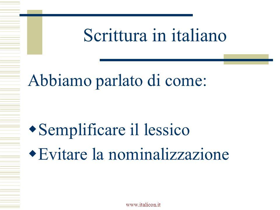 www.italicon.it Scrittura in italiano Abbiamo parlato di come: Semplificare il lessico Evitare la nominalizzazione
