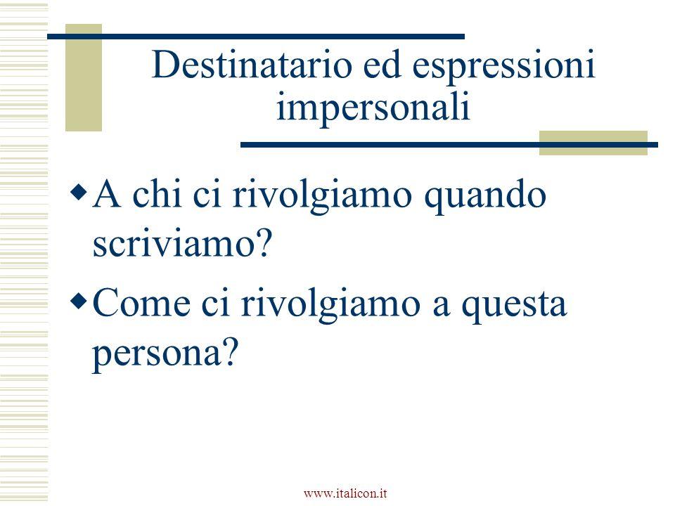 www.italicon.it Destinatario ed espressioni impersonali A chi ci rivolgiamo quando scriviamo? Come ci rivolgiamo a questa persona?